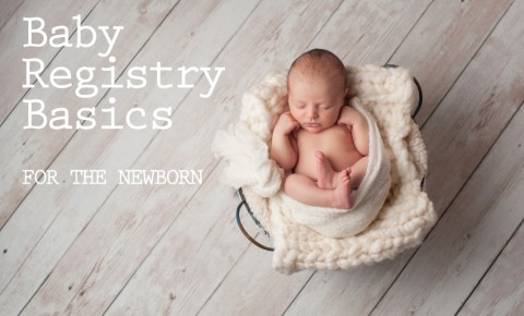 Baby Registry Basics for the newborn