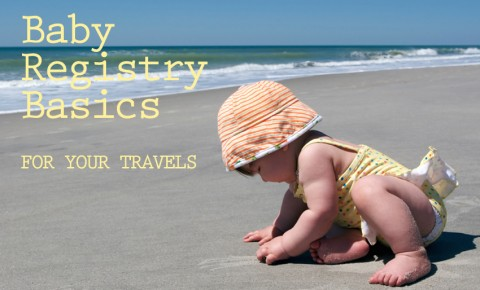 what you need to travel with baby registery must-haves